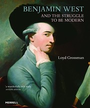 Grossman, Loyd, author. Benjamin West and the struggle to be modern /