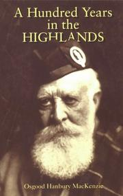 A hundred years in the Highlands / Osgood Hanbury Mackenzie of Inverewe ; edited and with an additional chapter by ... M.T. Sawyer of Inverewe ; foreword by the Earl of Weymss.