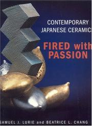 Fired with passion : contemporary Japanese ceramics / Samuel J. Lurie and Beatrice L. Chang ; principal photography by Geoff Spear ; design by Lurie, Chang, and Spear.