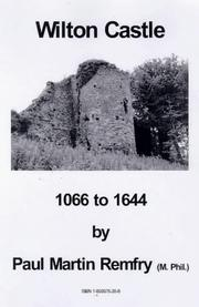 Remfry, Paul Martin. Wilton Castle, 1066 to 1644 /