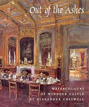 Out of the ashes : watercolours of Windsor Castle by Alexander Creswell / foreword by HRH The Prince of Wales.