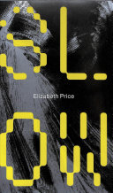 Elizabeth Price : slow dans / texts by Mary Griffiths, Katrina Palmer, Elizabeth Price, Pavel Pyś and Adrian Rifkin ; [editor James Lingwood, Steven Bode, Mary Griffiths].