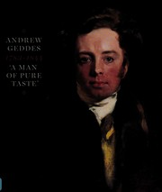 Andrew Geddes, 1783-1844, painter-printmaker : 'A man of pure taste' / Helen Smailes with contributions from Peter Black and Lesley A. Stevenson.