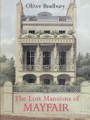Bradbury, Oliver. The lost mansions of Mayfair /