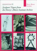 Sculptors' papers from the Henry Moore Institute Archive / edited by Lisa Le Feuvre.