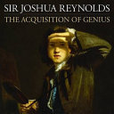 Sir Joshua Reynolds : the acquisition of genius / Donato Esposito ... [et al.] ; edited by Sam Smiles.