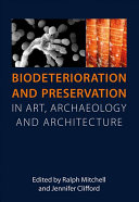 Biodeterioration and preservation in art, archaeology and architecture / edited by Ralph Mitchell and Jennifer Clifford.