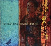 Victoria Crowe : beyond likeness / Victoria Crowe ; with an essay by Duncan MacMillan and commentaries on the portraits by Victoria Crowe.