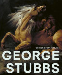 George Stubbs : 'all done from nature' / curated by Paul Bonaventura, Martin Postle and Anthony Spira.
