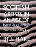 Hare, Bill, interviewer, author.  Scottish artists in an age of radical change :