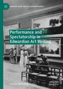 Hatchwell, Sophie, author.  Performance and spectatorship in Edwardian art writing /