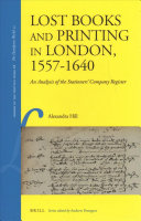 Hill, Alexandra, author.  Lost books and printing in London, 1557-1640 :